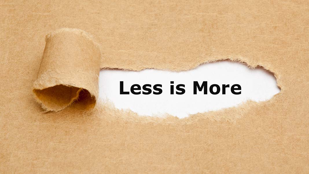 When Less is More!