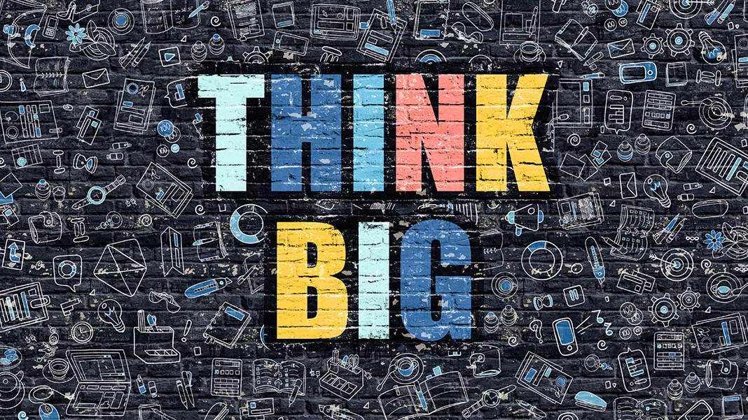 How Big Thinking Will Let You Achieve Big